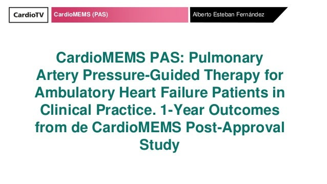 CardioMEMS (PAS) CardioMEMS PAS: Pulmonary Artery Pressure-Guided Therapy for Ambulatory Heart Failure Patients in Clinica...