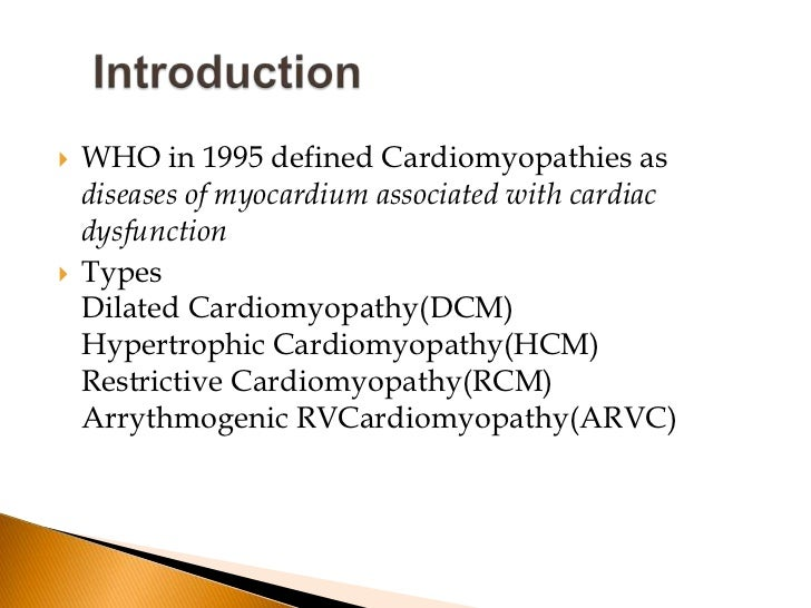    WHO in 1995 defined Cardiomyopathies as    diseases of myocardium associated with cardiac    dysfunction   Types    D...