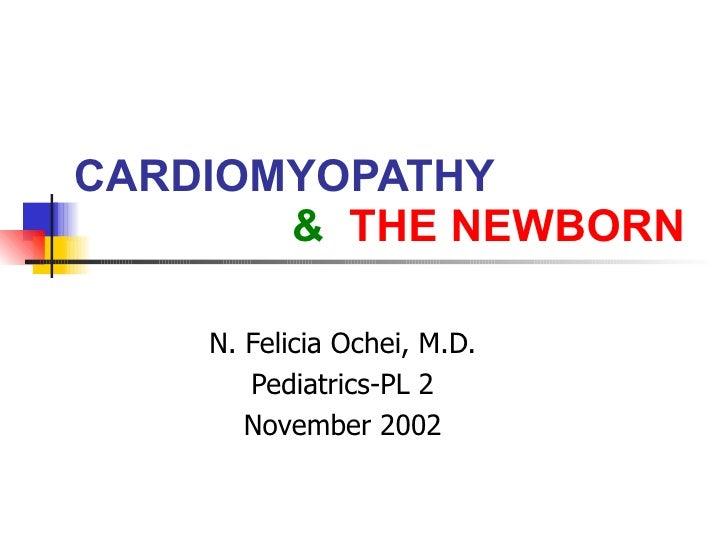CARDIOMYOPATHY   &   THE NEWBORN N. Felicia Ochei, M.D. Pediatrics-PL 2 November 2002