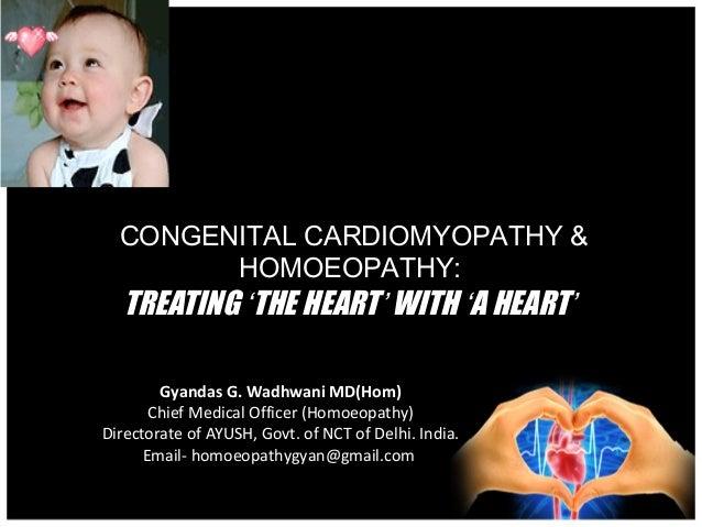CONGENITAL CARDIOMYOPATHY & HOMOEOPATHY:  TREATING 'THE HEART' WITH 'A HEART'  Gyandas G. Wadhwani MD(Hom) Chief Medical O...