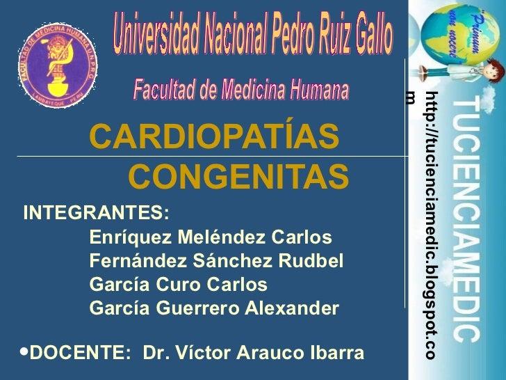 CARDIOPATÍAS  CONGENITAS INTEGRANTES:  Enríquez Meléndez Carlos Fernández Sánchez Rudbel García Curo Carlos García Guerrer...