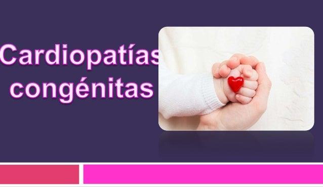 Cardiopatías congénitas  Malformaciones cardiacas o de sus grandes vasos presentes al nacimiento y que se originan en las...