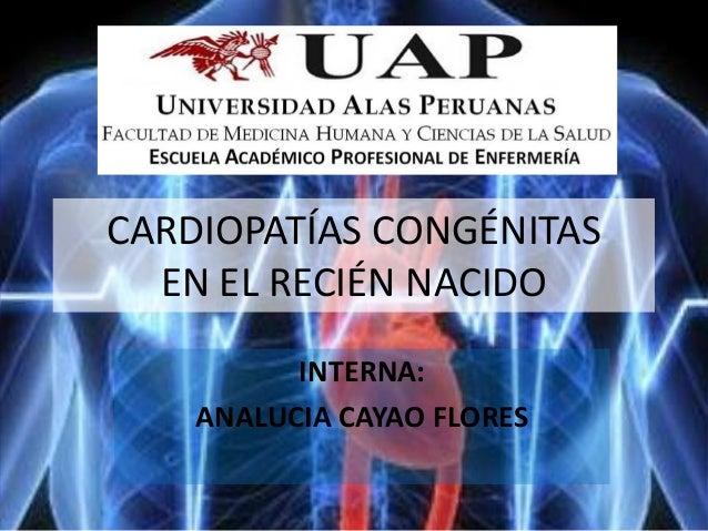 CARDIOPATÍAS CONGÉNITASEN EL RECIÉN NACIDOINTERNA:ANALUCIA CAYAO FLORES