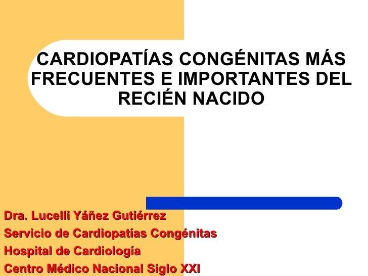 CARDIOPATÍAS CONGÉNITAS MÁS    FRECUENTES E IMPORTANTES DEL            RECIÉN NACIDODra. Lucelli Yáñez GutiérrezServicio d...