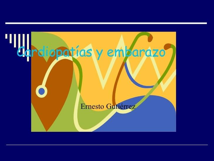 Cardiopatías y embarazo Ernesto Gutiérrez