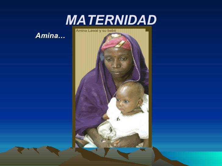 MATERNIDAD <ul><ul><ul><li>Amina… </li></ul></ul></ul>