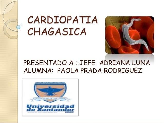 CARDIOPATIACHAGASICAPRESENTADO A : JEFE ADRIANA LUNAALUMNA: PAOLA PRADA RODRIGUEZ
