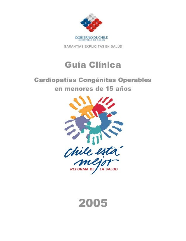 GARANTIAS EXPLICITAS EN SALUD        Guía ClínicaCardiopatías Congénitas Operables      en menores de 15 años             ...