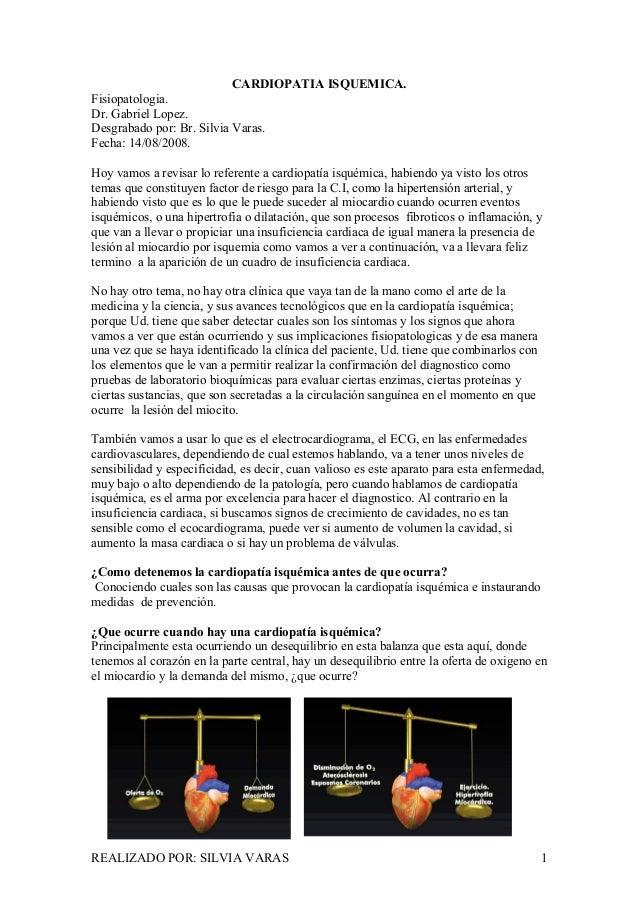 CARDIOPATIA ISQUEMICA. Fisiopatologia. Dr. Gabriel Lopez. Desgrabado por: Br. Silvia Varas. Fecha: 14/08/2008. Hoy vamos a...
