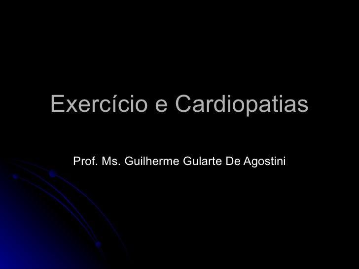 Exercício e Cardiopatias Prof. Ms. Guilherme Gularte De Agostini