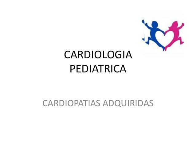 CARDIOLOGIAPEDIATRICACARDIOPATIAS ADQUIRIDAS