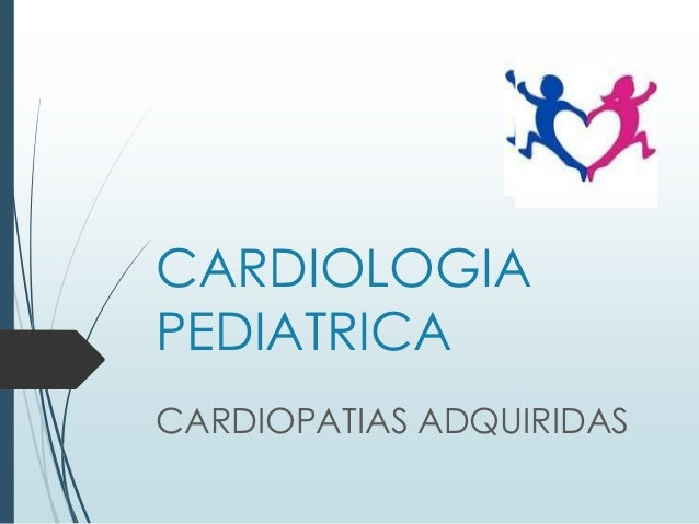 CARDIOLOGIA PEDIATRICA CARDIOPATIAS ADQUIRIDAS