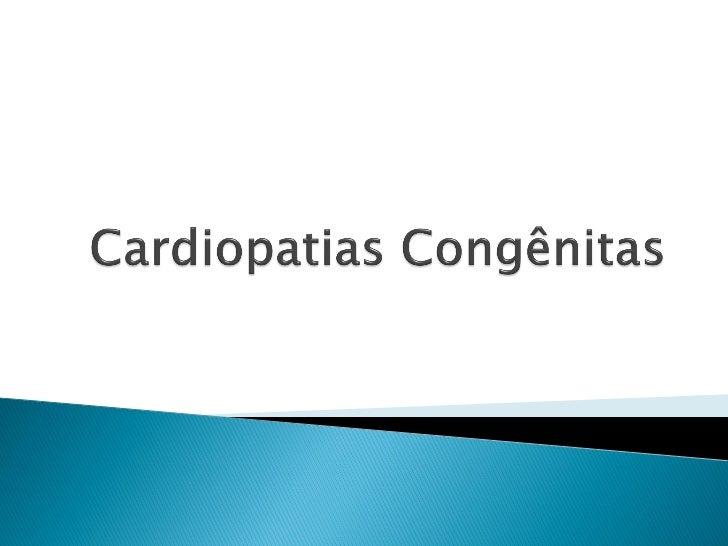    Definição:    ◦ São alterações estruturais e funcionais      cardiocirculatórias presentes já ao nascimento,      pode...