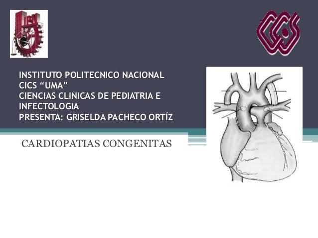 """INSTITUTO POLITECNICO NACIONALCICS """"UMA""""CIENCIAS CLINICAS DE PEDIATRIA EINFECTOLOGIAPRESENTA: GRISELDA PACHECO ORTÍZCARDIO..."""