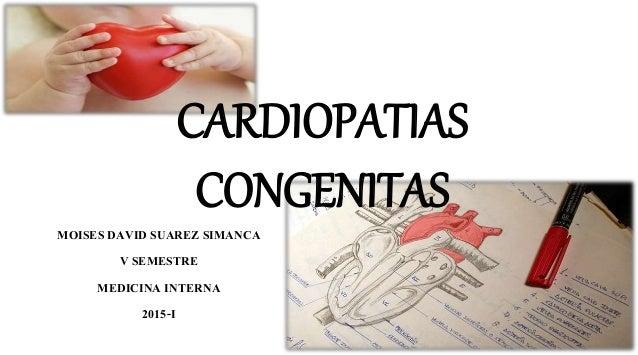 CARDIOPATIAS CONGENITAS MOISES DAVID SUAREZ SIMANCA V SEMESTRE MEDICINA INTERNA 2015-I