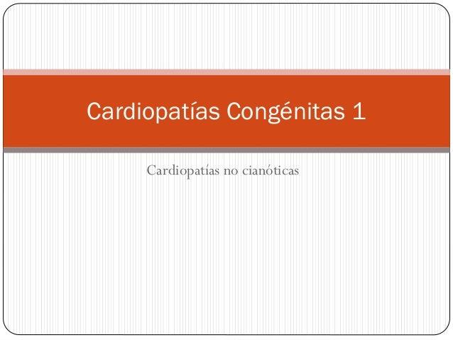 Cardiopatías no cianóticas Cardiopatías Congénitas 1
