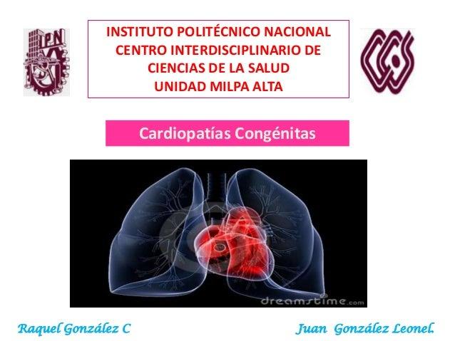 INSTITUTO POLITÉCNICO NACIONAL CENTRO INTERDISCIPLINARIO DE CIENCIAS DE LA SALUD UNIDAD MILPA ALTA  Cardiopatías Congénita...
