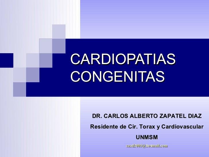 CARDIOPATIASCONGENITAS  DR. CARLOS ALBERTO ZAPATEL DIAZ  Residente de Cir. Torax y Cardiovascular                  UNMSM  ...