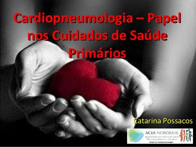 Cardiopneumologia – PapelCardiopneumologia – Papelnos Cuidados de Saúdenos Cuidados de SaúdePrimáriosPrimáriosCatarina Pos...