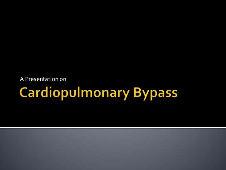 Cardiopulmonary Bypass<br />A Presentation on<br />