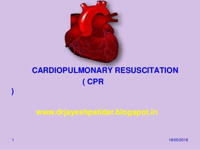 www.drjayeshpatidar.blogspot.in CARDIOPULMONARY RESUSCITATION ( CPR ) 18/05/20181