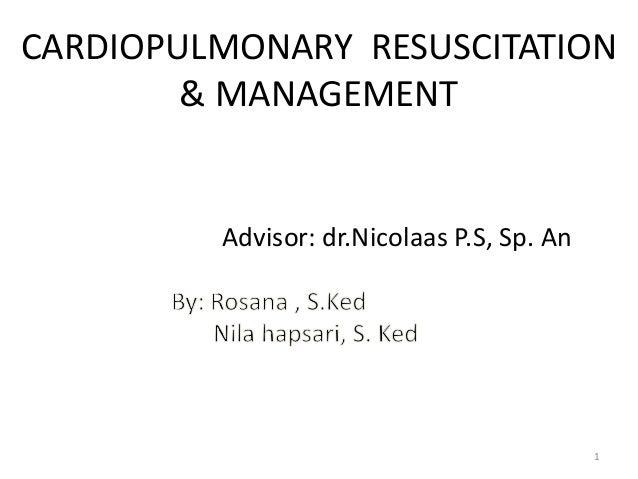 CARDIOPULMONARY RESUSCITATION & MANAGEMENT Advisor: dr.Nicolaas P.S, Sp. An 1