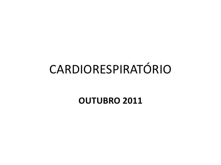 CARDIORESPIRATÓRIO<br />OUTUBRO 2011<br />