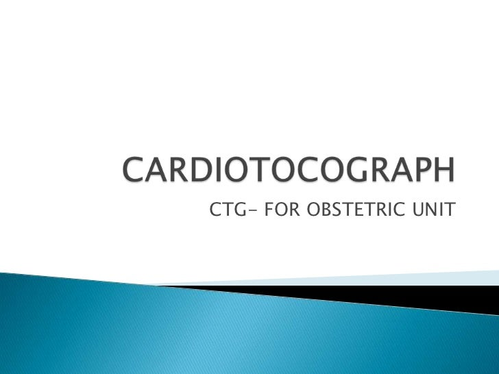 CTG- FOR OBSTETRIC UNIT