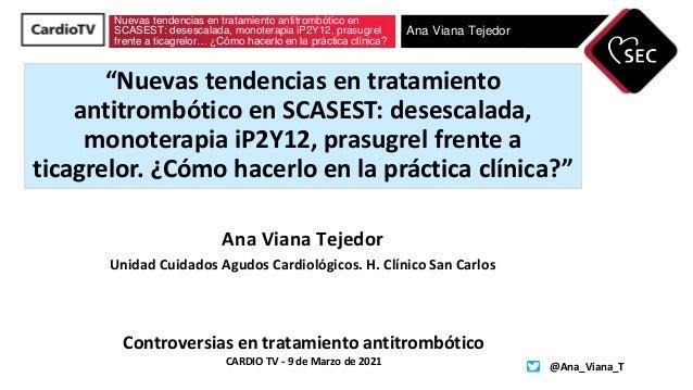 Nuevas tendencias en tratamiento antitrombótico en SCASEST: desescalada, monoterapia iP2Y12, prasugrel frente a ticagrelor...