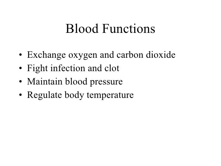 Blood Functions <ul><li>Exchange oxygen and carbon dioxide </li></ul><ul><li>Fight infection and clot </li></ul><ul><li>Ma...