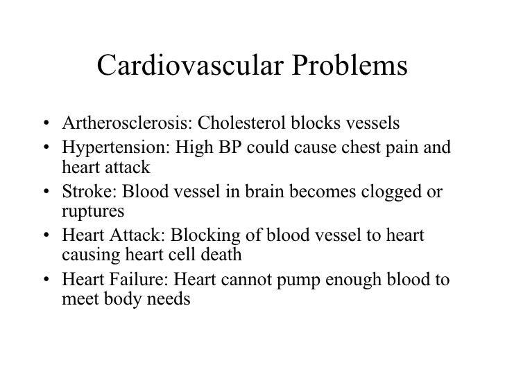Cardiovascular Problems <ul><li>Artherosclerosis: Cholesterol blocks vessels </li></ul><ul><li>Hypertension: High BP could...