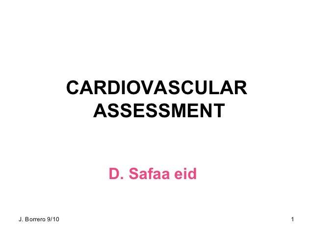 CARDIOVASCULAR                    ASSESSMENT                     D. Safaa eidJ. Borrero 9/10                     1