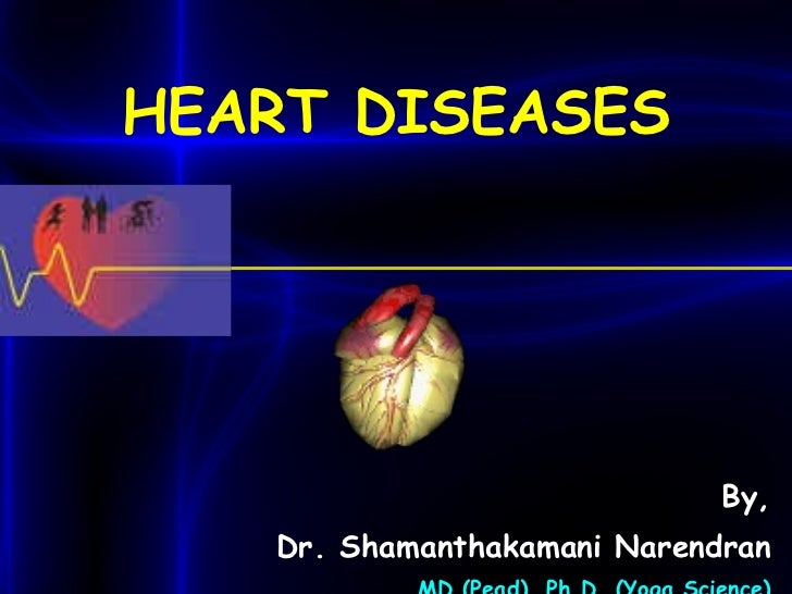 HEART DISEASES By, Dr. Shamanthakamani Narendran MD (Pead), Ph.D. (Yoga Science)