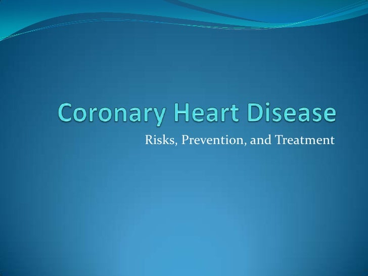 Coronary Heart Disease<br />Risks, Prevention, and Treatment<br />