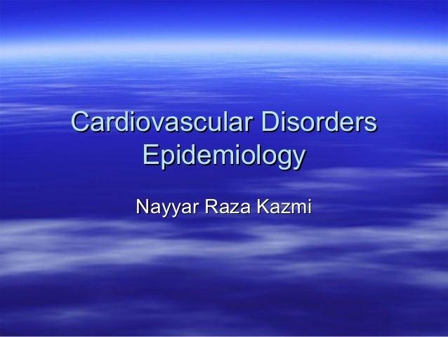 Cardiovascular DisordersCardiovascular Disorders EpidemiologyEpidemiology Nayyar Raza KazmiNayyar Raza Kazmi
