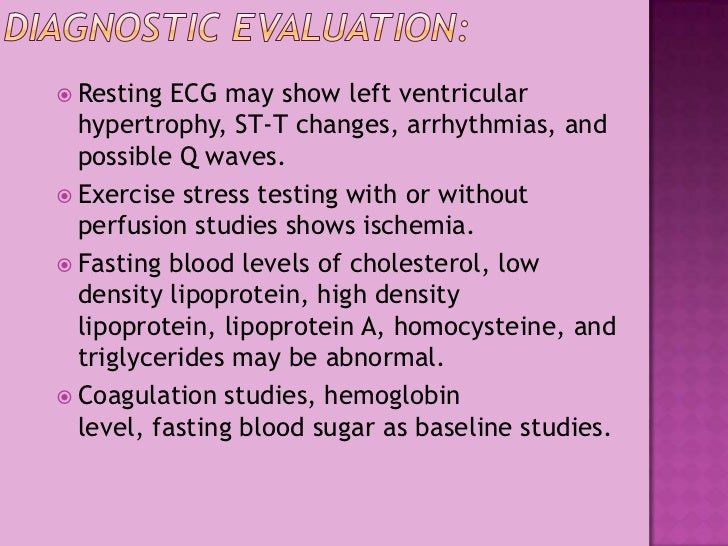 Diagnostic Evaluation:<br />Resting ECG may show left ventricular hypertrophy, ST-T changes, arrhythmias, and possible Q w...