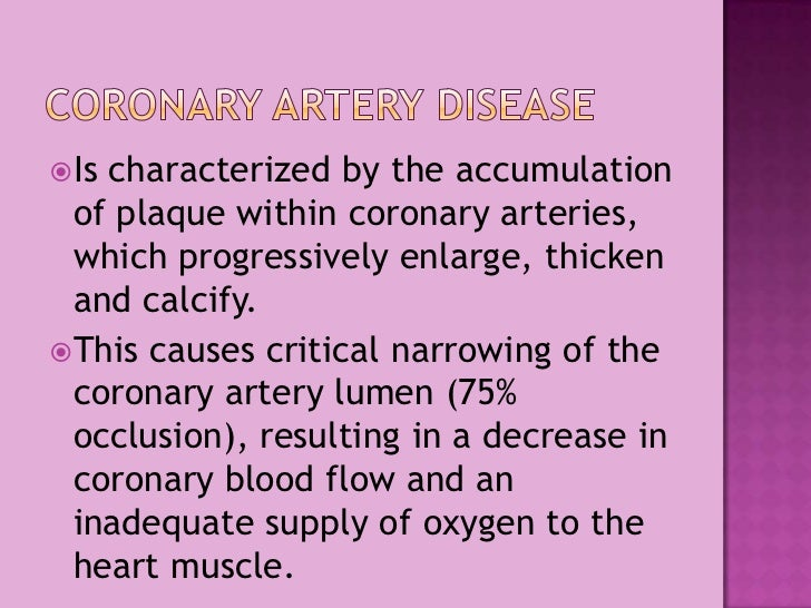 Coronary Artery disease<br />Is characterized by the accumulation of plaque within coronary arteries, which progressively ...