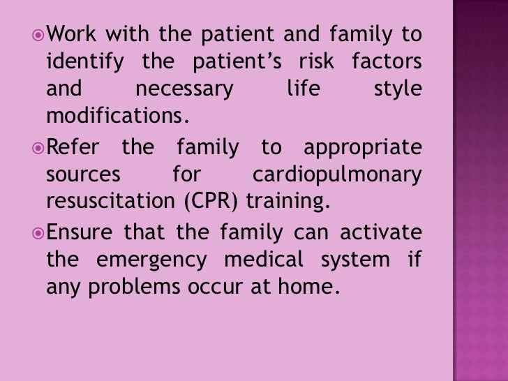 Work with the patient and family to identify the patient's risk factors and necessary life style modifications.<br />Refer...