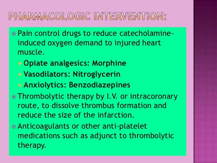 Pharmacologic Intervention:<br />Pain control drugs to reduce catecholamine-induced oxygen demand to injured heart muscle....
