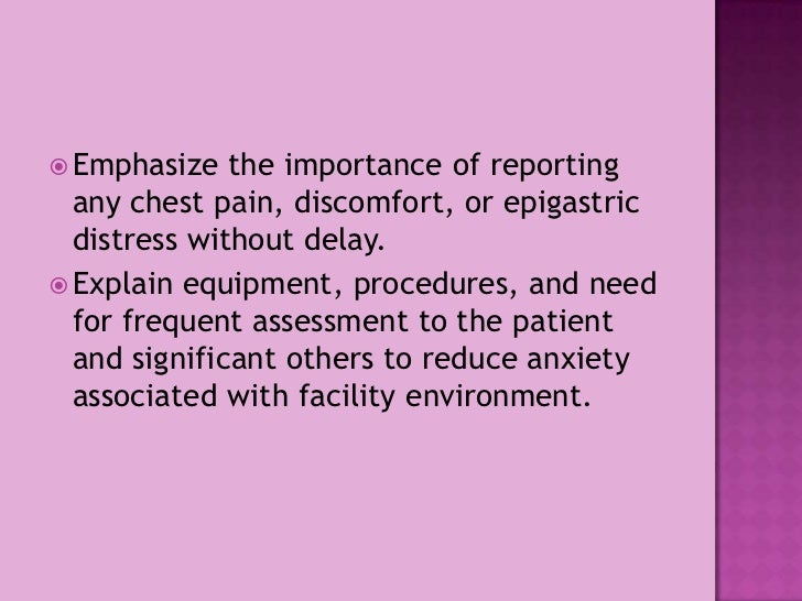 Emphasize the importance of reporting any chest pain, discomfort, or epigastric distress without delay.<br />Explain equip...