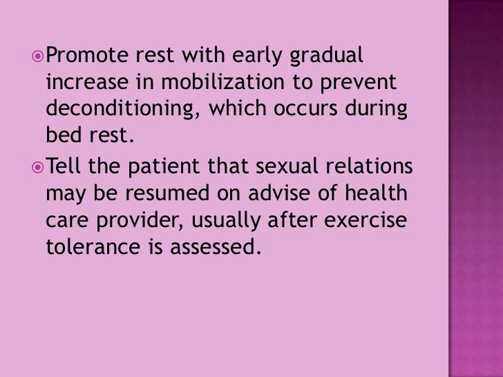 Promote rest with early gradual increase in mobilization to prevent deconditioning, which occurs during bed rest.<br />Tel...
