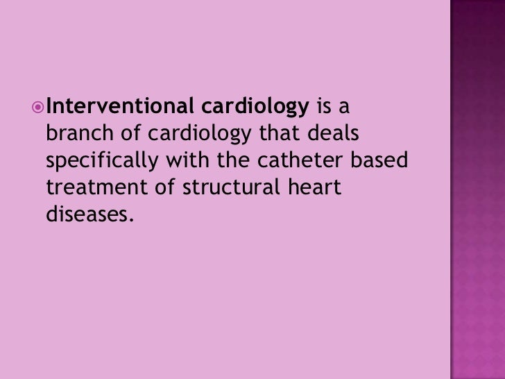 Interventional cardiologyis a branch of cardiology that deals specifically with thecatheterbased treatment of structura...