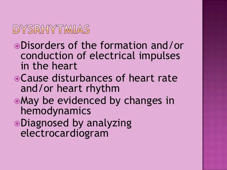 Dysrhytmias<br />Disorders of the formation and/or conduction of electrical impulses in the heart<br />Cause disturbances ...