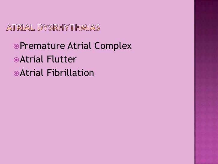 Atrial Dysrhythmias<br />Premature Atrial Complex<br />Atrial Flutter<br />Atrial Fibrillation<br />