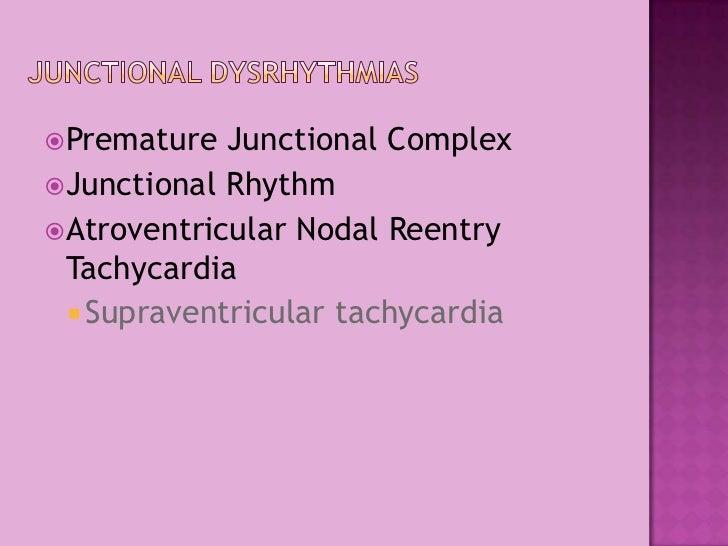 JunctionalDysrhythmias<br />Premature Junctional Complex<br />Junctional Rhythm<br />Atroventricular Nodal Reentry Tachyca...