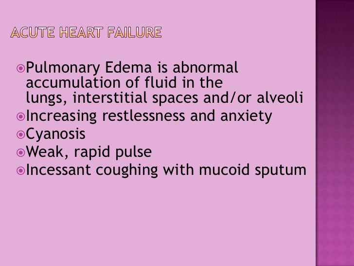 Acute Heart Failure<br />Pulmonary Edema is abnormal accumulation of fluid in the lungs, interstitial spaces and/or alveol...