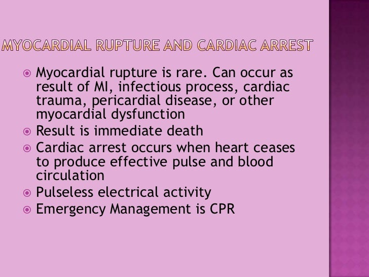 Myocardial Rupture and Cardiac Arrest<br />Myocardial rupture is rare. Can occur as result of MI, infectious process, card...