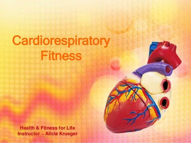 Cardiorespiratory    Fitness Health & Fitness for LifeInstructor ~ Alicia Krueger