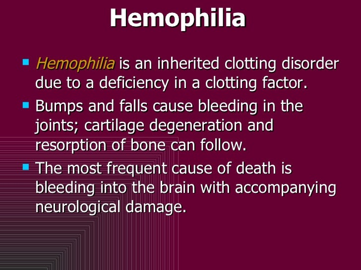 Hemophilia <ul><li>Hemophilia  is an inherited clotting disorder due to a deficiency in a clotting factor.   </li></ul><ul...