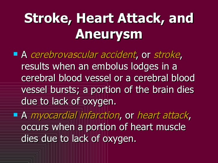 Stroke, Heart Attack, and Aneurysm <ul><li>A  cerebrovascular accident , or  stroke , results when an embolus lodges in a ...